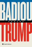 Badiou contra Trump - Alain Badiou