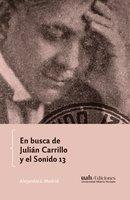 En busca de Julián Carrillo y el Sonido 13 - Alejandro Madrid