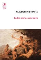 Todos somos caníbales - Claude Lévi-Strauss