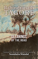 Gleanings of the Road - Rabindranath Tagore