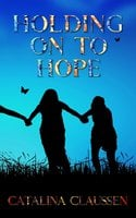 Holding on to Hope - Catalina Claussen
