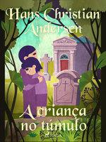 A criança no túmulo - Hans Christian Andersen