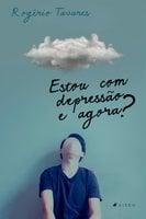 Estou com depressão e agora? - Rogério Tavares