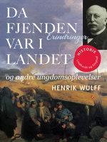 Da fjenden var i landet og andre ungdomsoplevelser - Henrik Wulff