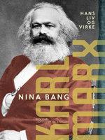 Karl Marx. Hans liv og virke - Nina Bang