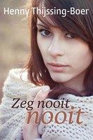 Zeg nooit nooit - Henny Thijssing-Boer