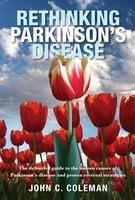 Rethinking Parkinson's Disease - John C Coleman