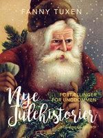 Nye julehistorier. Fortællinger for ungdommen - Fanny Tuxen