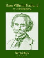 Hans Vilhelm Kaalund. En levnedsskildring - Nicolai Bøgh