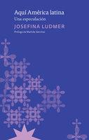 Aquí América Latina - Josefina Ludmer