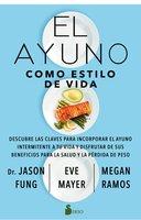 El ayuno como estilo de vida - Jason Fung, Eve Mayer, Megan Ramos