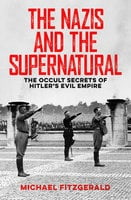 The Nazis and the Supernatural: The Occult Secrets of Hitler's Evil Empire - Michael Fitzgerald