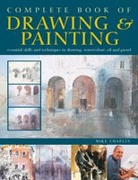 Complete Book of Drawing & Painting - Mike Chaplin, Diana Vowels
