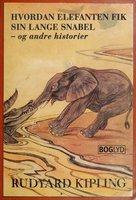 Hvordan elefanten fik sin lange snabel - og andre historier - Rudyard Kipling