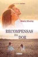 Recompensas da dor - Mario Silveira