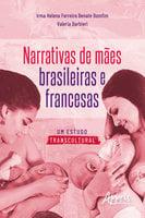 Narrativas de Mães Brasileiras e Francesas: Um Estudo Transcultural