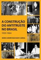 A construção do antitruste no Brasil: 1930-1964