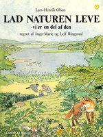 Lad naturen leve - vi er en del af den - Lars-Henrik Olsen