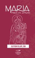 Maria para os jovens - Cleyson Silva