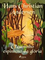 O caminho espinhoso da glória - Hans Christian Andersen