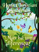 """Mas há uma diferença!"" - Hans Christian Andersen"