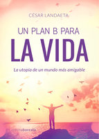 Un plan B para la vida - César Landaeta