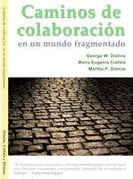 Caminos de colaboración en un mundo fragmentado - George W. Dionne, María Eugenia Ciófalo, Martha P. Dionne