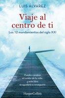 Viaje al centro de ti - Los 12 mandamientos del siglo XXI - Luis Álvarez