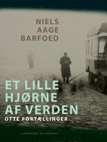 Et lille hjørne af verden – Otte Fortællinger - Niels Aage Barfoed
