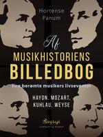Af musikhistoriens billedbog. Fire berømte musikers livseventyr. Haydn, Mozart, Kuhlau, Weyse - Hortense Panum