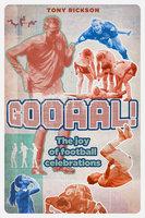 Gooaal!: The Joy of the Football Celebration - Tony Rickson