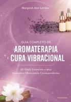 Guia Completo de Aromaterapia e Cura Vibracional - Margaret Ann Lembo