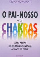 Pai Nosso E Os Chakras - Celina Fioravanti