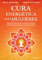 Cura Energética para Mulheres - Keith Sherwood, Sabine Wittman