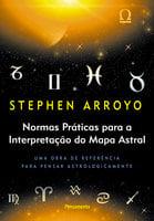 Normas Práticas Para A Interpretação Do Mapa Astral - Stephen Arroyo
