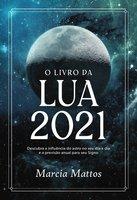 O livro da Lua 2021 - Marcia Mattos