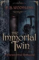 The Immortal Twin - D. B. Woodling