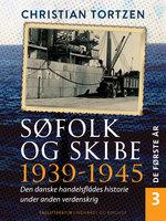 Søfolk og skibe 1939-1945. Den danske handelsflådes historie under anden verdenskrig. Bind 3. De første år - Christian Tortzen