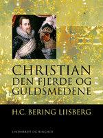 Christian den Fjerde og Guldsmedene - H. C. Bering. Liisberg