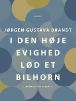 I den høje evighed lød et bilhorn - Jørgen Gustava Brandt
