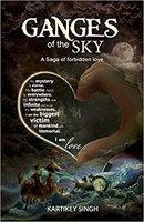 Ganges Of The Sky …A saga of forbidden love - Kartikey Singh