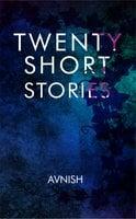 Twenty Short Stories - Avnish Anshu