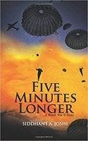 Five Minutes Longer - A World War II Story - Siddhant A. Joshi
