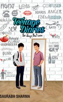TEENAGE DIARIES The Days That Were - Saurabh Sharma