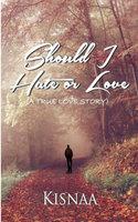 Should I Hate or Love (A True Love Story) - Kisnaa