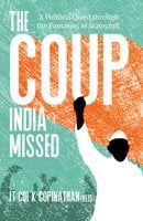 The Coup India Missed - A Political Quest through the Fantasies of Statecraft - Lt. Col. K. Gopinathan (Retd)