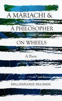 A Mariachi & A Philosopher On Wheels ~ A Poem - Mallikarjun B. Mulimani