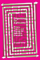 Organizing for Autonomy: History, Theory, and Strategy for Collective Liberation - CounterPower