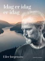Idag er idag er idag - Eiler Jørgensen