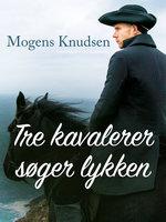 Tre kavalerer søger lykken - Mogens Knudsen